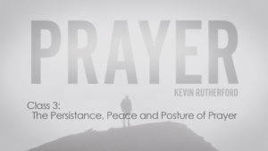 3. The Persistence, Peace, and Posture of Prayer