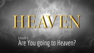 1. Are You Going to Heaven? | Preparing for Heaven