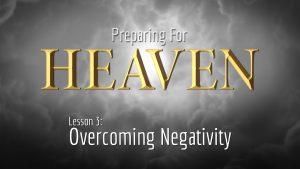 3. Overcoming Negativity | Preparing for Heaven