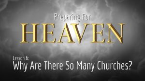 6. Why Are There So Many Churches? | Preparing for Heaven