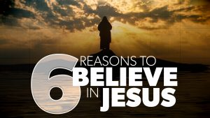 6 Reasons to Believe in Jesus | Evidence for Jesus