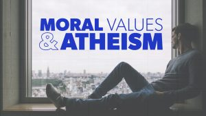 Moral Values & Atheism | Proof for God