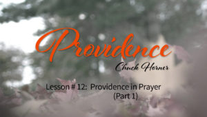 Providence: 12. Providence in Prayer (Part 1)