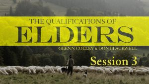 Qualifications of Elders: Session 3