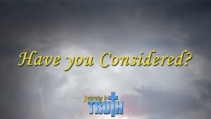Have You Considered? | Returning to Truth
