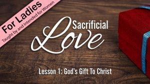 1. God's Gift to Christ | Sacrificial Love