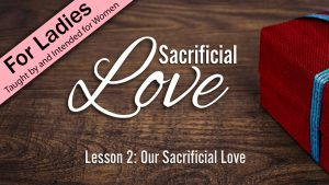 2. Our Sacrificial Love | Sacrificial Love