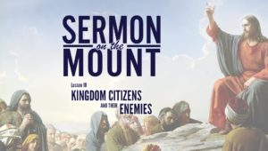 Lesson 10: Kingdom Citizens and Their Enemies | Sermon on the Mount
