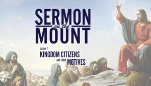 Lesson 11:Kingdom Citizens and Their Motives | Sermon on the Mount
