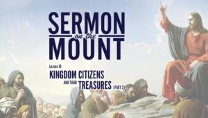 Lesson 13:Kingdom Citizens and Their Treasures (Part 2) | Sermon on the Mount