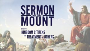 Lesson 15:Kingdom Citizens and Treatment of Others | Sermon on the Mount