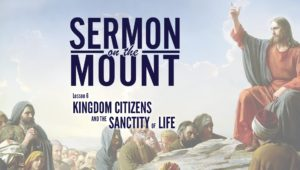 Lesson 6:Kingdom Citizens and the Sanctity of Life | Sermon on the Mount