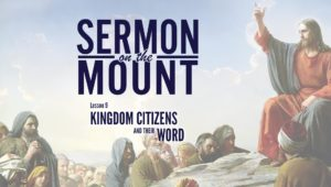 Lesson9:Kingdom Citizens and Their Word | Sermon on the Mount