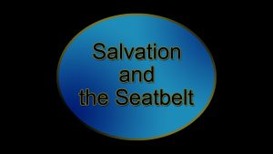 1. Salvation and the Seatbelt | Sermons by Jim Dearman