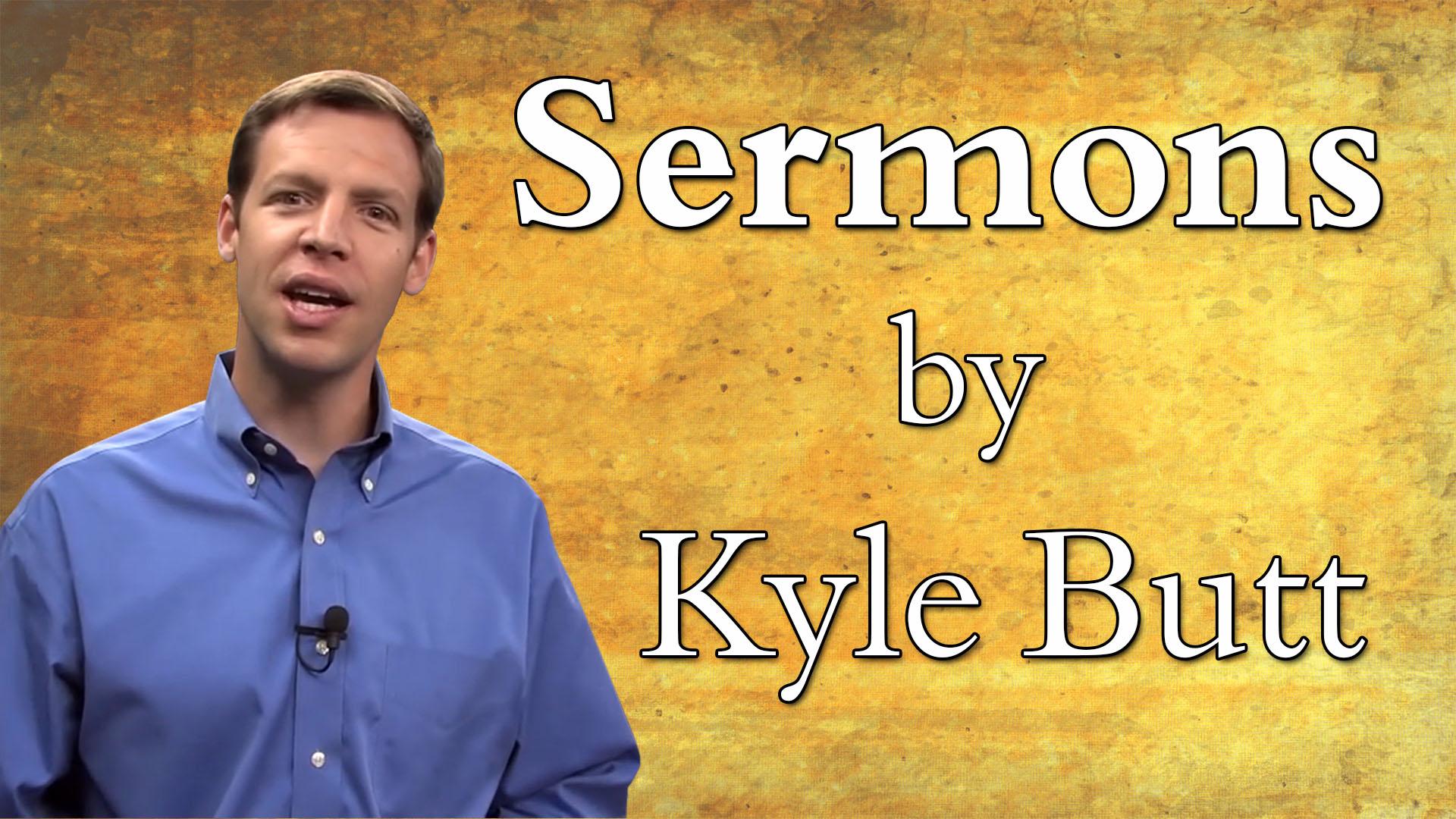 Sermons by Kyle Butt