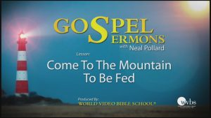 14. Come to The Mountain to Be Fed | Sermons by Neal Pollard (Volume 1)