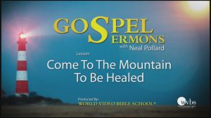 15. Come to The Mountain to Be Healed | Sermons by Neal Pollard (Volume 1)