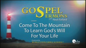 16. Come to The Mountain to Learn God's Will for Your Life | Sermons by Neal Pollard (Volume 1)