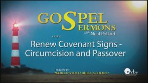 18. Renew Covenant Signs: Circumcision and Passover | Sermons by Neal Pollard (Volume 1)