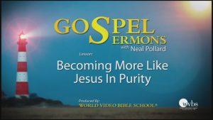 24. Becoming More Like Jesus in Purity | Sermons by Neal Pollard (Volume 1)