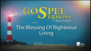 30. The Blessing of Righteous Living | Sermons by Neal Pollard (Volume 1)