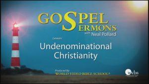 6. Undenominational Christianity | Sermons by Neal Pollard (Volume 1)