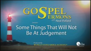 8. Some Things That Will Not Be At Judgment | Sermons by Neal Pollard (Volume 1)