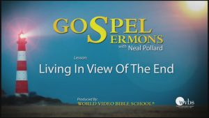 9. Living in View of the End | Sermons by Neal Pollard (Volume 1)