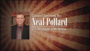 2. I Struggle With Stress | Gospel Sermons by Neal Pollard (Volume 2)
