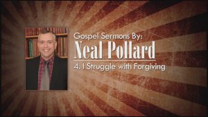 4. I Struggle with Forgiving | Gospel Sermons by Neal Pollard (Volume 2)