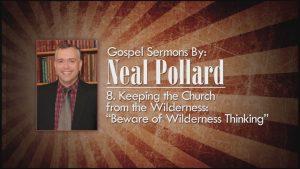 8. Beware of Wilderness Thinking | Gospel Sermons by Neal Pollard (Volume 2)