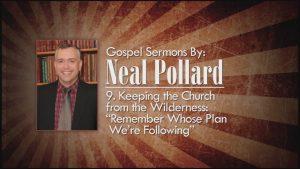 9. Remember Whose Plan We're Following | Gospel Sermons by Neal Pollard (Volume 2)