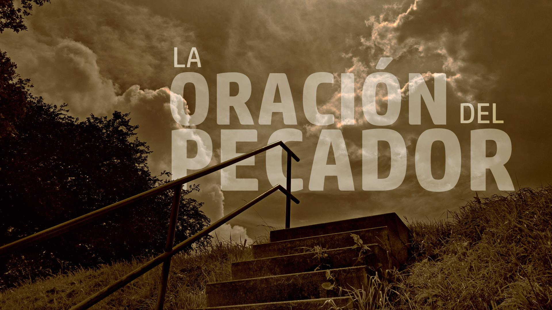 La Oración del Pecador (The Sinner's Prayer) - Spanish Version