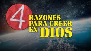 4 Razones para Creer en Dios | ¿Por qué Dios? (Spanish - 4 Reasons to Believe in God)