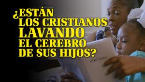 ¿Están los Cristianos Lavando el Cerebro de Sus Hijos? | ¿Por qué Dios? (Spanish)