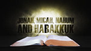 22. Jonah, Micah, Nahum and Habakkuk | Spotlight on the Word: Old Testament