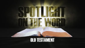 Spotlight on the Word | Old Testament