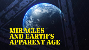 Miracles and Earth's Apparent Age