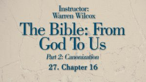 The Bible from God to Us: Lesson 27