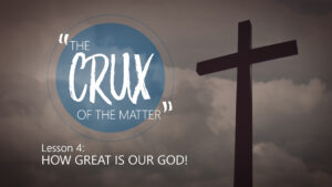 4. How Great Is Our God | The Crux of the Matter