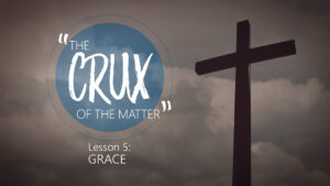 5. Grace | The Crux of the Matter