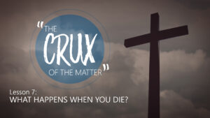 7. What Happens When You Die? | The Crux of the Matter