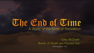 The End of Time: 18. Bowls of Wrath Poured Out