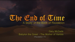 The End of Time: 19. Babylon the Great - Mother of Harlots