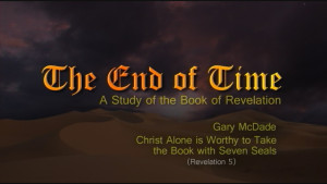 The End of Time: 7. Christ Alone Is Worthy