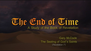 The End of Time: 9. The Sealing of God's Saints