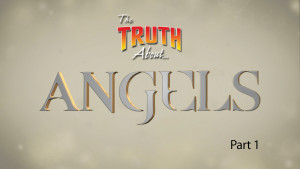 The Truth About Angels (Part 1)