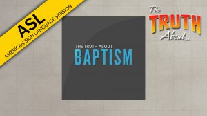 The Truth About Baptism (in ASL) | God's Plan for Saving Man