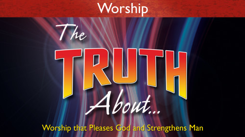 The Truth About Worship