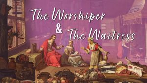 The Worshiper & the Waitress